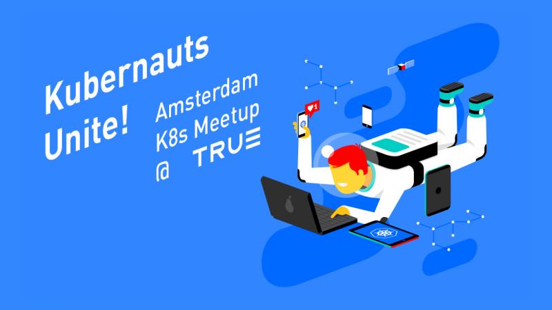 Kubernetes meetup @ True Amsterdam